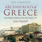 John Bintliff, The Complete Archaeology of Greece: from Hunter-Gatherers to the 20th Century A.D.