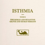 Joseph L. Rife, Isthmia: The Roman and Byzantine Graves and Human Remains