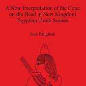 J. Padgham, The Cone on the Head in New Kingdom Egyptian Tomb Scenes