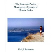 Philip P. Betancourt, The Dams and Water Management Systems of Minoan Pseira
