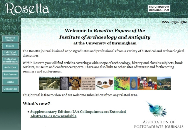 The Rosetta journal is aimed at postgraduates and professionals from a variety of historical and archaeological disciplines.