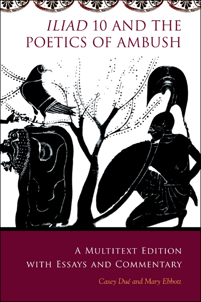 Casey Dué and  Mary Ebbott, Iliad 10 and the Poetics of Ambush A Multitext Edition with Essays and Commentary, Hellenic Studies Series 39, 350 pages, HUP, 2010.