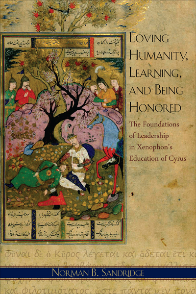 Norman B. Sandridge, Loving Humanity, Learning, and Being Honored. The Foundations of Leadership in Xenophon's Education of Cyrus, Hellenic Studies Series 55, 148 pages, HUP, 2012