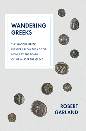 Robert Garland, Wandering Greeks. The Ancient Greek Diaspora from the Age of Homer to the Death of Alexander the Great, Princeton 2014.