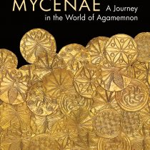 MYCENAE. A Journey in the World of Agamemnon