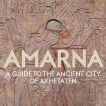 Amarna: A Guide To The Ancient City Of Akhetaten